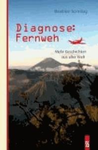 Diagnose: Fernweh - Mehr Geschichten aus aller Welt.