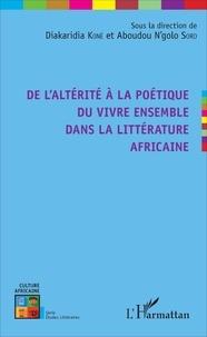 Diakaridia Koné et Aboudou N'golo Soro - De l'altérité à la poétique du vivre ensemble dans la littérature africaine.