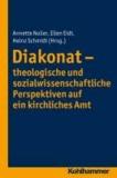 Diakonat - theologische und sozialwissenschaftliche Perspektiven auf ein kirchliches Amt.