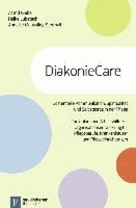 DiakonieCare - Curriculum und Arbeitshilfe zur Organisationsentwicklung für Pflegeberufe, Krankenhäuser und Pflegeeinrichtungen.