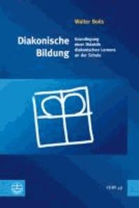 Diakonische Bildung - Grundlegung einer Didaktik diakonischen Lernens an der Schule.