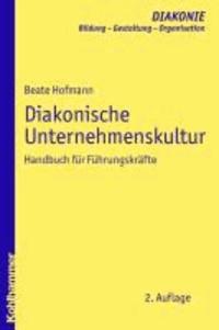Diakonische Unternehmenskultur - Handbuch für FührungskräfteMit Beiträgen von Beate Baberske-Krohs, Cornelia Coenen-Marx, Otto Haußecker, Barbara Nothnagel und Dörte Rasch.