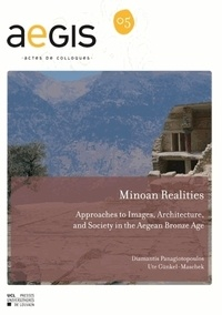 Diamantis Panagiotopoulos et Ute Günkel-Maschek - Minoan Realities - Approaches to images, architecture and society in the Aegean Bronze Age.