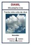 Diamil Moustapha Ciss - Trente mille volts de rêve - Recueil de nouvelles.