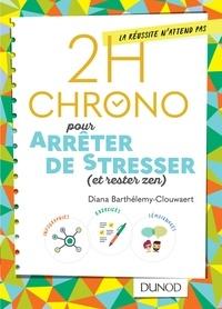Téléchargement de texte ebook 2h Chrono pour arrêter de stresser (et rester zen) (French Edition) par Diana Barthélemy-Clouwaert