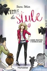 Dïana Bélice - L'école du style  : L'école du style T1 - Glamour, projecteurs et histoires de coeur.