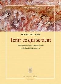 Diana Bellessi - Tenir ce qui se tient.