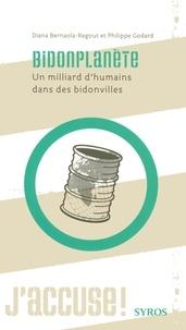 Diana Bernaola-Regout et Philippe Godard - Bidonplanète - Un milliard d'humains dans des bidonvilles.