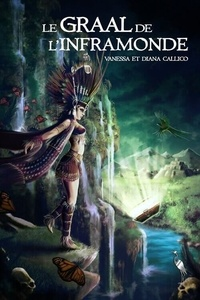 Diana Callico et Vanessa Callico - Les sept portes de l'Apocalypse Tome 2 : Le Graal de l'Inframonde.