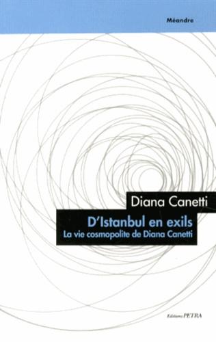 Diana Canetti - D'Istanbul en exils - La vie cosmopolite de Diana Canetti.