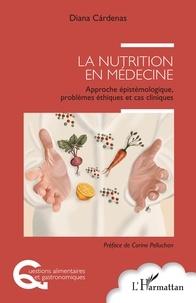 Diana Cardenas - La nutrition en médecine - Approche épistémologique, problèmes éthiques et cas cliniques.