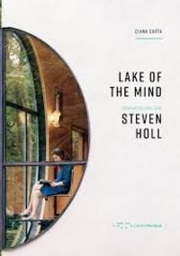 Diana Carta - Lake of The Mind - A conversation with Steven Holl.