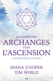 Diana Cooper et Tim Whild - Le guide des archanges vers l'ascension - 55 étapes vers la lumière.
