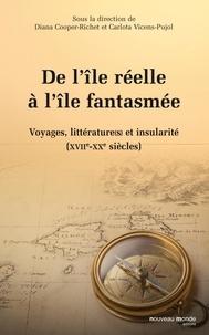Diana Cooper-Richet et Carlota Vicens-Pujol - De l'île réelle à l'île fantasmée - Voyages, littérature(s) et insularité (XVIIe-XXe siècles).