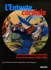 Diana Cooper-Richet et Michel Rapoport - L'Entente cordiale - Cent ans de relations culturelles franco-britanniques (1904-2004).