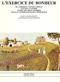 Diana Cooper-Richet - L'exercice du bonheur - Ou comment Victor Coissac cultiva l'utopie entre les deux guerres dans sa communauté de l'intégrale.