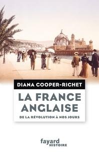 Diana Cooper-Richet - La France anglaise, de la Révolution à nos jours.