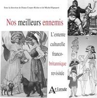 Diana Cooper-Richet et Michel Rapoport - Nos meilleurs ennemis - L'entente culturelle franco-britannique revisitée.