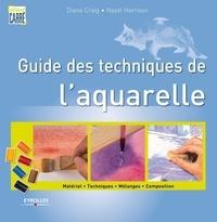 Diana Craig et Hazel Harrison - Guide des techniques de l'aquarelle.