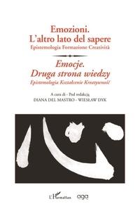 Diana Del Mastro et Wieslaw Dyk - Emozioni - L'altro lato del sapere - Epistemologia Formazione Creatività.