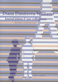 Diana Dimitrova-Williams - Journal intime d'une collégienne.