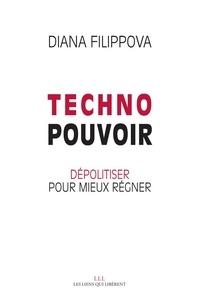 Technopouvoir- Dépolitiser pour mieux régner - Diana Filippova |