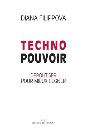 Technopouvoir. Dépolitiser pour mieux régner