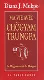 Diana J. Mukpo - Ma vie avec Chögyam Trungpa - Le Rugissement du Dragon.