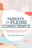 Diana Korevaar - Parents en pleine conscience - Ne laissez plus le stress prendre le contrôle de vos relations avec vos enfants !.