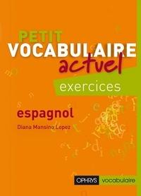 Diana Mansino Lopez - Petit vocabulaire actuel espagnol - Exercices.