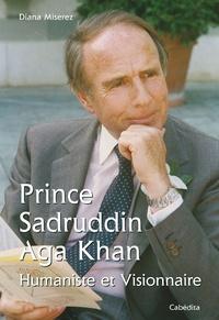 Diana Miserez - Prince Sadruddin Aga Khan - Humaniste et visionnaire.