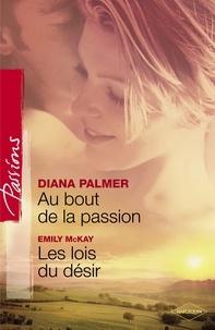 Diana Palmer et Emily McKay - Au bout de la passion - Les lois du désir (Harlequin Passions).