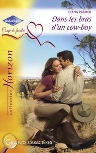 Diana Palmer - Dans les bras d'un cow-boy (Harlequin Horizon).