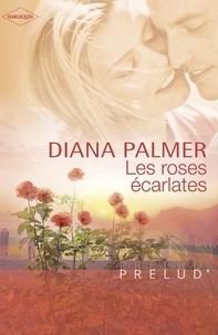 Diana Palmer - Les roses écarlates (Harlequin Prélud').