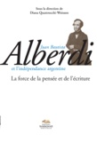 Diana Quattrocchi-Woisson - Juan Bautista Alberdi et l'indépendance argentine - La force de la pensée et de l'écriture.