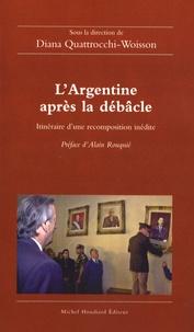 L'Argentine après la débâcle- Itinéraire d'une recomposition inédite - Diana Quattrocchi-Woisson |