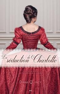 Diana Quincy - Les imprudences de la noblesse  : La séduction de Charlotte.