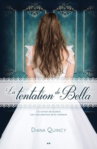 Diana Quincy - Les imprudences de la noblesse  : La tentation de Bella.