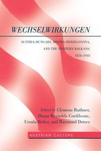 Diana Reynolds cordileone et Ursula Reber - WechselWirkungen - Austria-Hungary, Bosnia-Herzegovina, and the Western Balkans, 1878–1918.