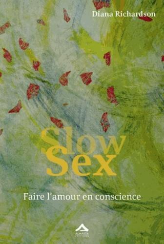 Diana Richardson - Slow Sex - Faire l'amour en conscience.