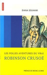 Diana Souhami - Les folles aventures du vrai Robinson Crusoé.