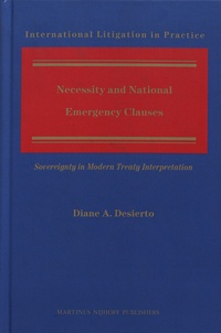 Diane A. Desierto - Necessity and National Emergency Clauses - Sovereignty in Modern Treaty Interpretation.