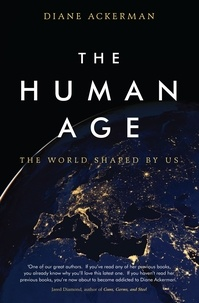 Diane Ackerman - The Human Age - The World Shaped by Us.