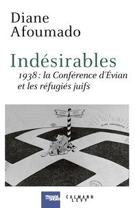 Diane Afoumado - Indésirables - 1938 : La conférence d'Evian et les réfugiés juifs.