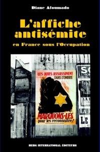 Diane Afoumado - L'affiche antisémite en France sous l'Occupation.