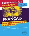 Diane-Audrey Carlier - Français 2de et 1re toutes séries Le programme en jeux et exercices - Cahier d'activités objectif BAC.