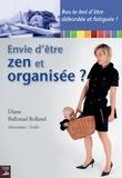 Diane Ballonad Rolland - Envie d'être zen et organisée ? - Un guide essentiel pour éviter le burn-out maternel.