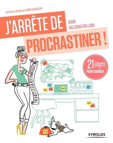 J'arrête de procrastiner ! - Diane Ballonad Rolland - 9782212167818 - 8,49 €
