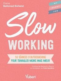 Diane Ballonad Rolland - Slow working - 10 séances d'autocoaching pour travailler moins mais mieux.