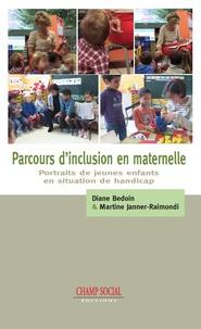 Diane Bedoin et Martine Janner-Raimondi - Parcours d'inclusion en maternelle - Portraits de jeunes enfants en situation de handicap.